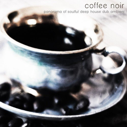 VA - Coffee noir Panorama of Soulful Deep House Dub Ambient (2016)