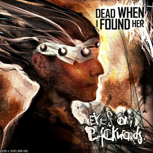 Dead When I Found Her - Eyes on Backwards (2016)
